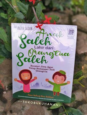 buku Anak Saleh Lahir dari Orang Tua Saleh karya Abah Ihsan