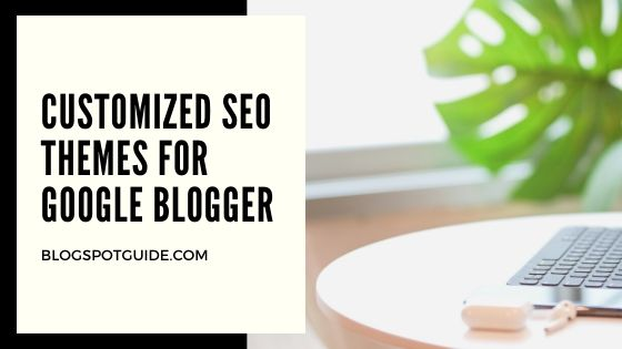 Customized SEO Themes for Google Blogger