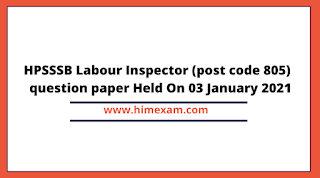 HPSSSB Labour Inspector (post code 805)  question paper Held On 03 January 2021