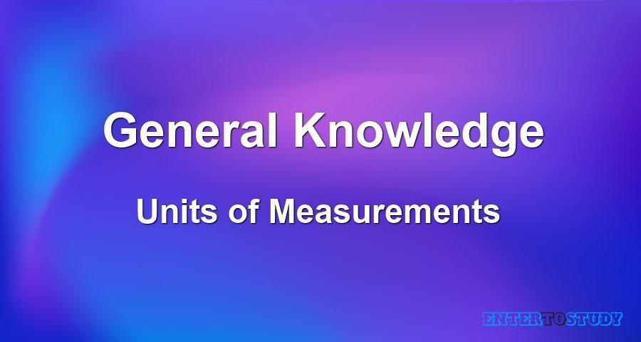 General Knowledge - Units of Measurements
