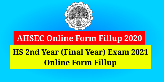 AHSEC Online Form Fill Up 2020: HS 2nd Year Final Exam 2021