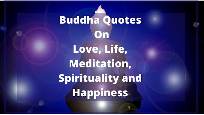 Buddha Quotes on Love, Life, Meditation, Spirituality and Happiness that Will Give Us True Lessons For Life!