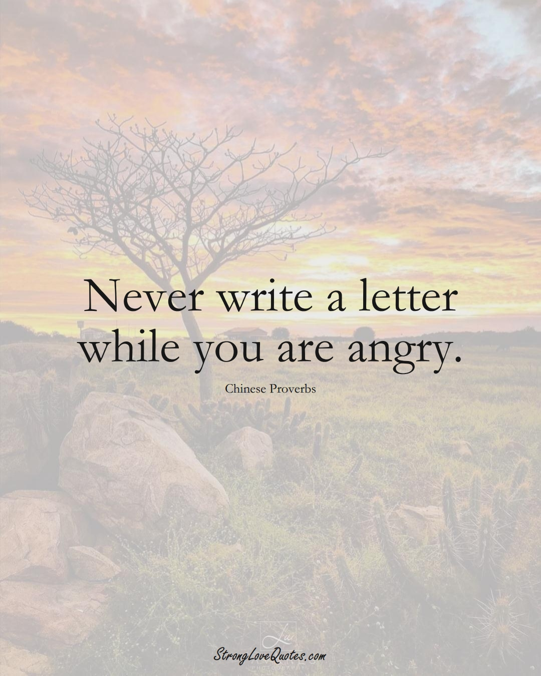 Never write a letter while you are angry. (Chinese Sayings);  #AsianSayings