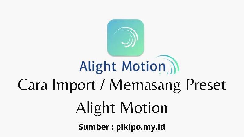 Cara Memasang dan Menggunakan Preset Alight Motion Terlengkap