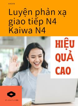 Luyện phản xạ giao tiếp N4 (2021) [25/25 N4会話]
