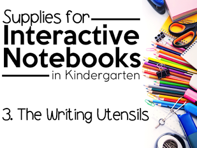 """This is a graphic that says, """"Supplies for Interactive Notebooks in Kindergarten: The Writing Utensils."""""""