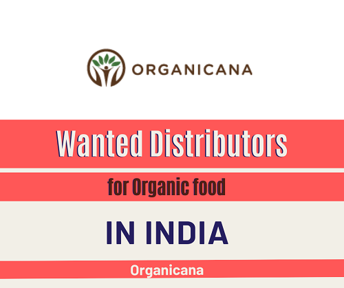 Wanted Distributors for Organic foods in India