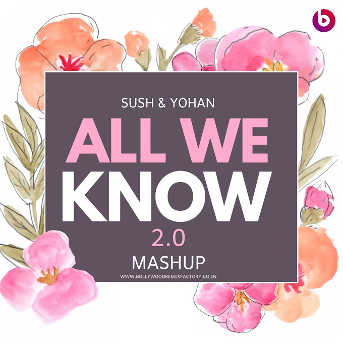 All We Know 2.0 Mashup - Sush & Yohan