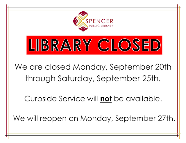 Library Closed: We are closed Monday, September 20th through Saturday, September 25th.  Curbside Service will not be available.   We will reopen on Monday, September 27th.