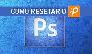 Resetar ou Formatar seu Photoshop