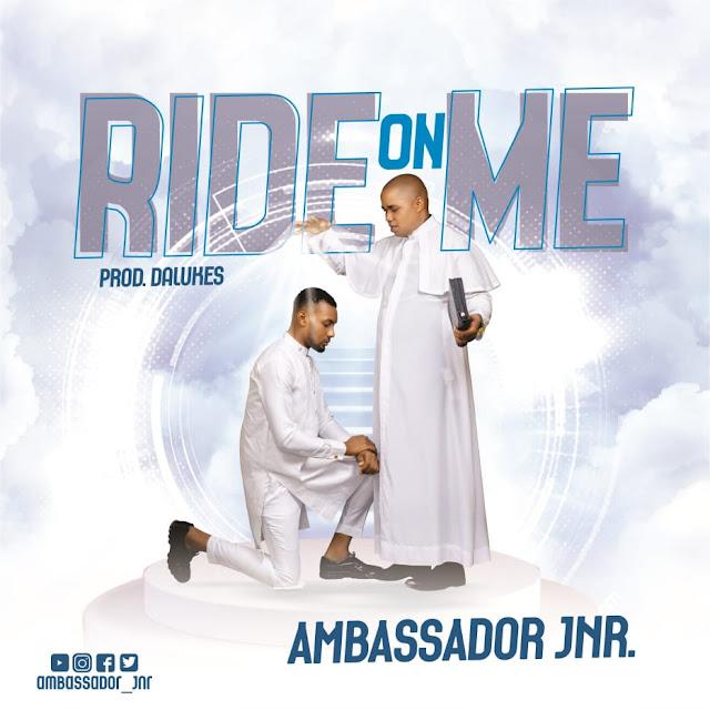 "Ambassador Jnr - Ride On Me ""Music Mp3"""