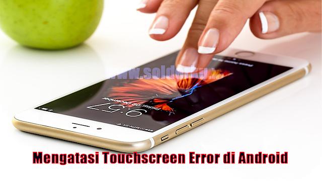 3 Cara Mudah Mengatasi Touchscreen Error di Android