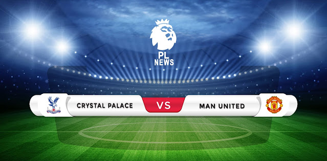 Crystal Palace vs Manchester United Prediction & Match Preview