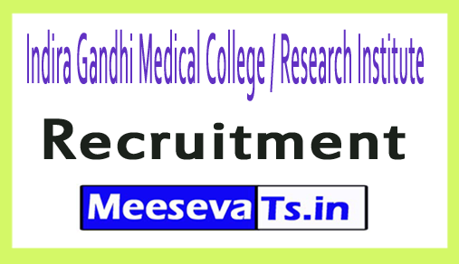 Indira Gandhi Medical College / Research Institute IGMCRI Recruitment