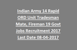 Indian Army 14 Rapid ORD Unit Tradesman Mate, Fireman 19 Govt Jobs Recruitment 2017