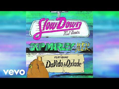 [MUSIC]SKIP MARLEY X DAVIDO X OXLADE_SLOW DOWN