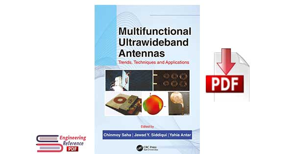 Multifunctional Ultrawideband Antennas Trends, Techniques and Applications 1st edition By Chinmoy Saha, Jawad Y. Siddiqui, and Yahia M.M. Antar