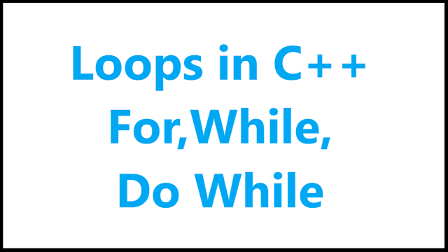 Loops in c++ for, while, do while