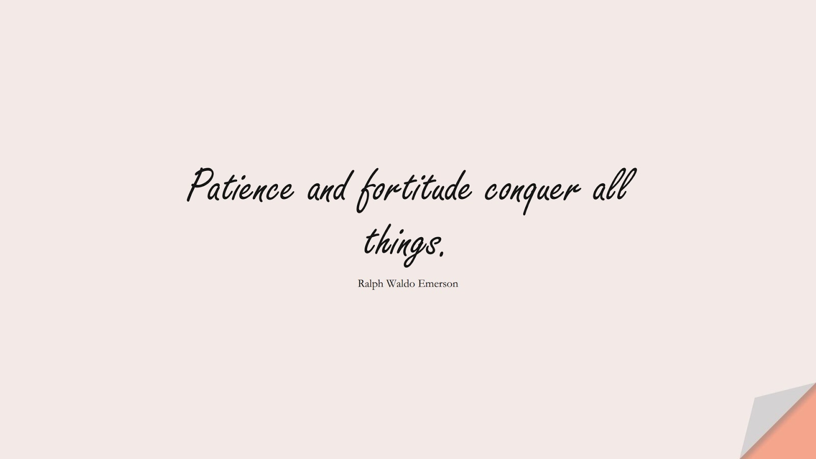 Patience and fortitude conquer all things. (Ralph Waldo Emerson);  #HopeQuotes