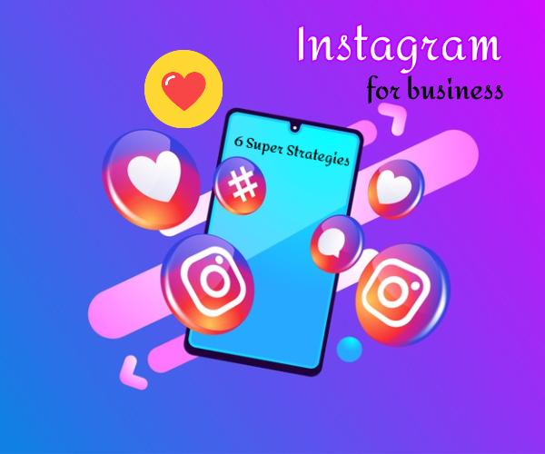 Instagram For Business - 6 Super Strategies