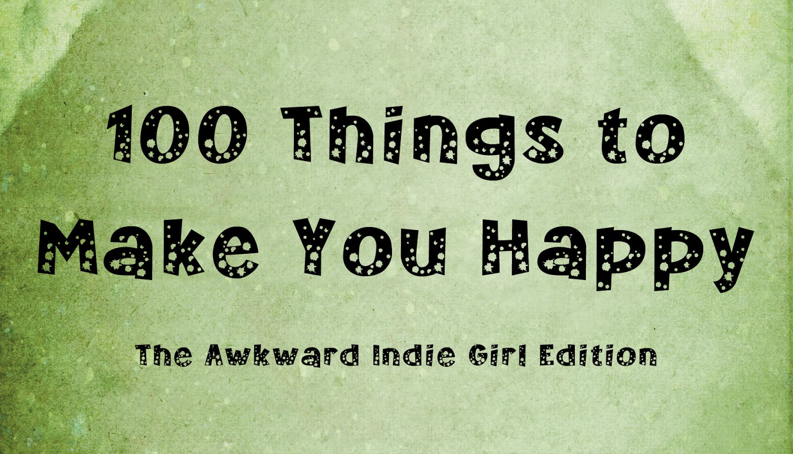 the awkward indie girl 100 things to make you happy. Black Bedroom Furniture Sets. Home Design Ideas