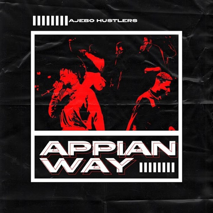 AUDIO: Ajebo Hustlers – Appian Way (Prod. Dokashot)