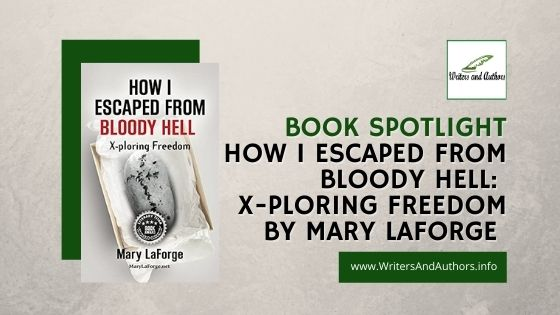 Writers and Authors book spotlight  How I Escaped From Bloody Hell  X-ploring Freedom  by Mary LaForge