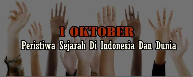 Peristiwa Sejarah Bulan Oktober Mulai Tanggal 1, 2, 3, 4, 5 Sampai 31 Di Indonesia Dan Dunia
