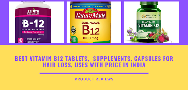 Best Vitamin B12 Tablets,  Supplements, Capsules for Hair Loss, Uses with Price in India