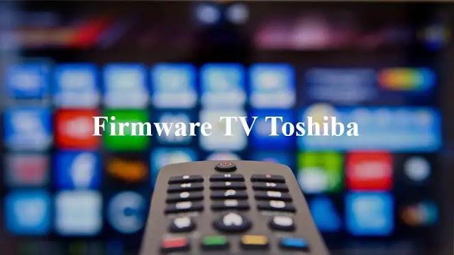 Firmware TV Toshiba dikehendaki dikala Anda ingin memperbarui dan menertibkan ulang TV dengan  Download Firmware TV Toshiba Untuk Flashing
