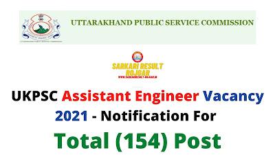 UKPSC Assistant Engineer Vacancy 2021 - Notification For Total (154) Post