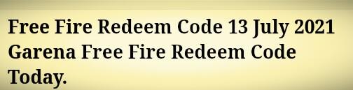 Free Fire Redeem Code 13 July 2021 Garena Free Fire Redeem Code Today.
