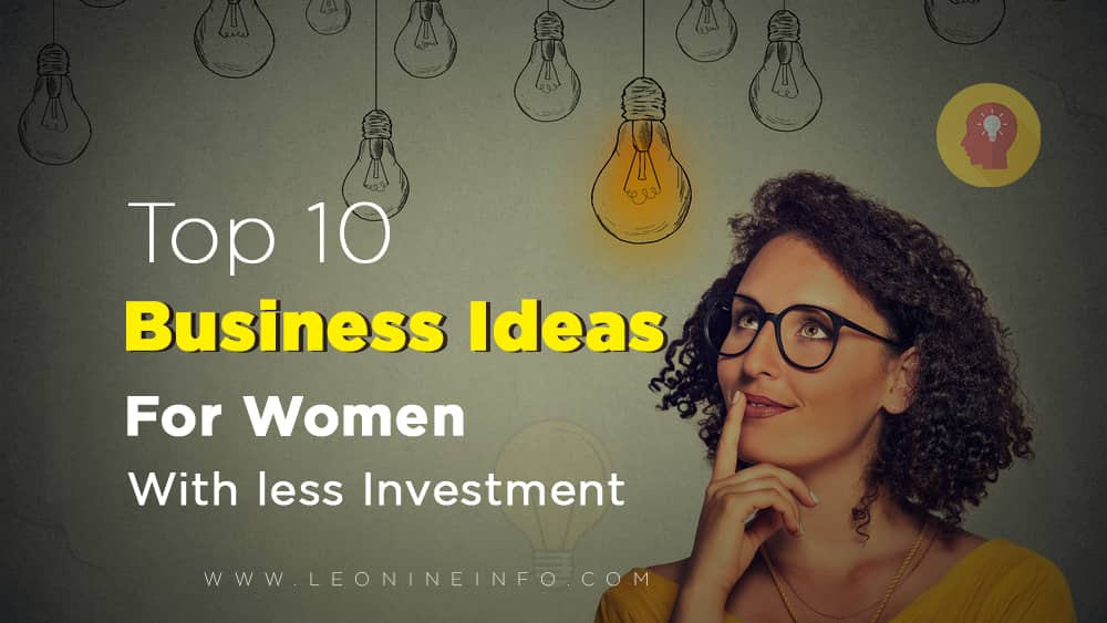 Top 10 Business Ideas For Women With less Investment -2020