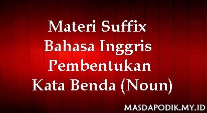 Materi Suffix Bahasa Inggris - Pembentukan Kata Benda (Noun)