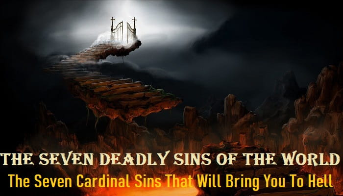 These are the 7 Deadly Sins of the world, God never forgives the one who committed any one of them