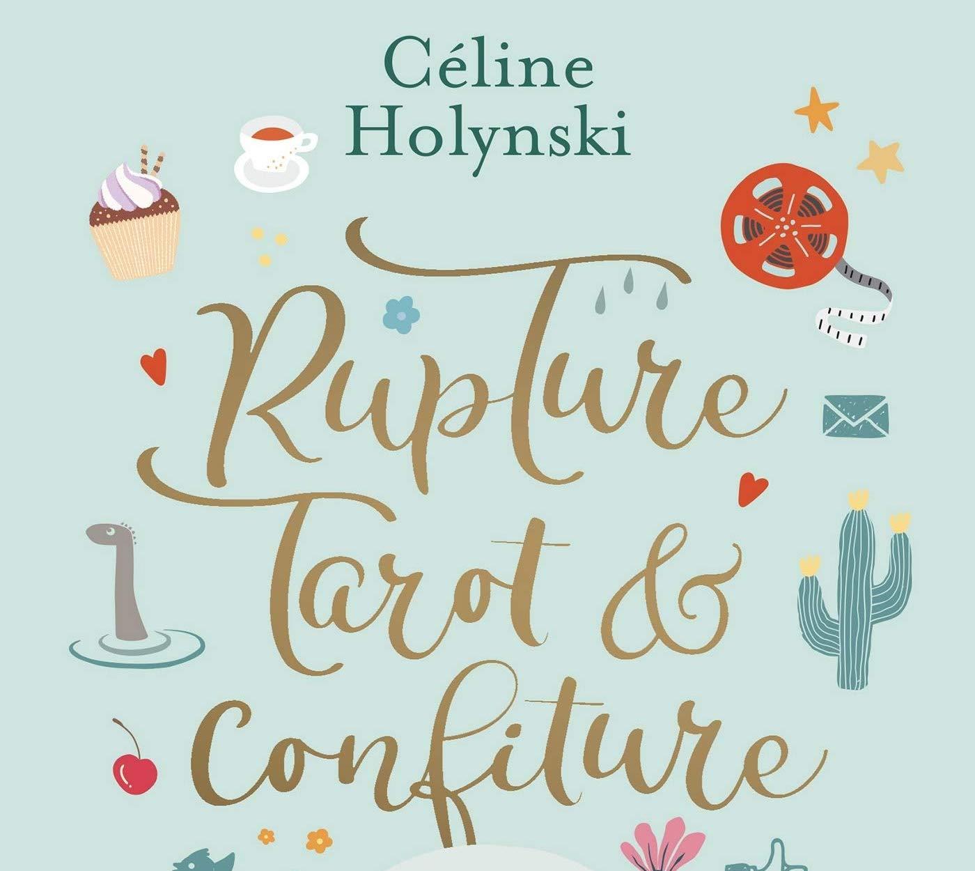 Rupture, Tarot et Confiture - Céline Holynski