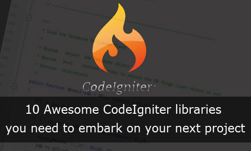 10 Awesome CodeIgniter libraries you need to embark on your