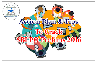 FINAL WEEK ACTION PLAN AND TIPS TO CRACK SBI PO PRELIMS 2016