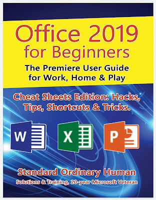 Office 2019 for Beginners. The Premiere User Guide for Work, Home & Play.: Cheat Sheets Edition: Hacks, Tips, Shortcuts & Tricks