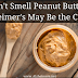 Can't Smell Peanut Butter? It's An Early Sign That Alzheimer Is Coming Your Way