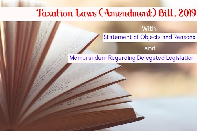 Full Text of The Taxation Laws (Amendment) Bill, 2019 with Statement of Objects and Memorandum
