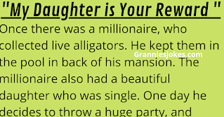 Granniesjokes.com Once there was a millionaire, who collected live alligators. He kept them in the pool in back of his mansion. The millionaire also had a beautiful daughter who was single. One day he decides to throw a huge party, and during the