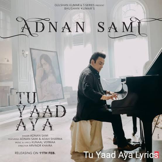 Tu Yaad Aya Song Lyrics| Adnan Sami | Adah Sharma | Kunaal Verma | Bhushan Kumar | Arvinder Khaira 2020