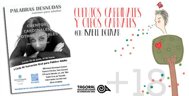 Este mes de junio la narradora Isabel Bolívar nos deleitará con su espectáculo Cuentos cardinales y otros carnales. Será el próximo 29 de junio a las 19:30h en el Cilindro del TEA, en Santa Cruz de Tenerife. Entrada gratuita previa inscripción