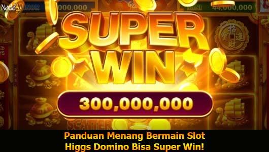 Panduan Menang Bermain Slot Higgs Domino Bisa Super Win!
