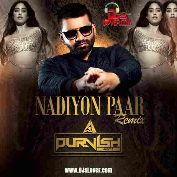 Nadiyon Paar Remix DJ Purvish mp3 download