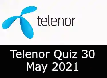 30 May Telenor Answers Today   Telenor Quiz Today 30 May 2021