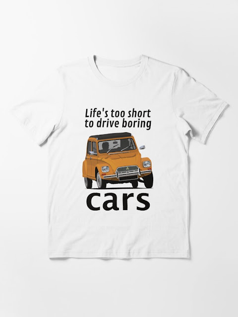 Life's too short to drive boring cars - Citroën Dyane t-shirt