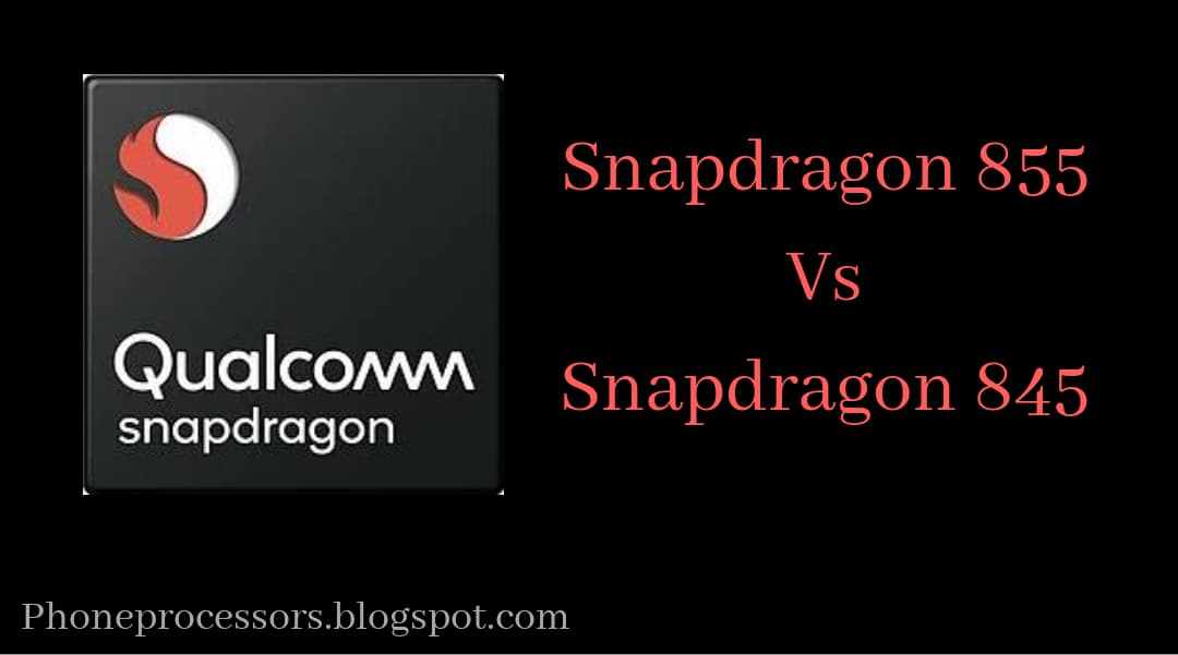 Qualcomm Snapdragon 855 vs Qualcomm Snapdragon 845