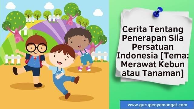 Cerita Tentang Penerapan Sila Persatuan Indonesia [Tema Merawat Kebun atau Tanaman]